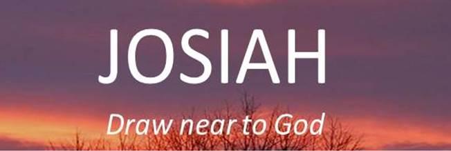 JOSIAH DRAW NEAR TO GOD